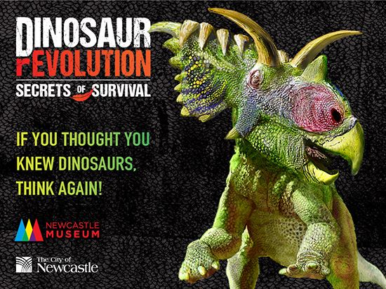 DINOSAUR rEVOLUTION - On now at Newcastle Museum