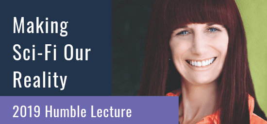 Making Sci-Fi Our Reality: Inaugural Humble Lecture